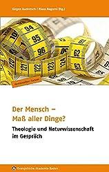 Der Mensch - Maß aller Dinge?: Theologie und Naturwissenschaft im Gespräch (Herrenalber Forum)