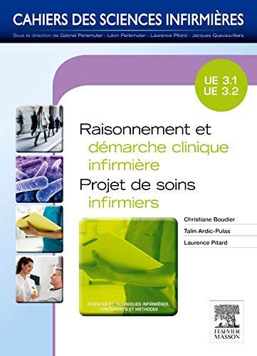 Raisonnement et démarche clinique infirmière - Projet de soins infirmiers: Unité d'enseignement 3.1 et 3.2 par Christiane Boudier
