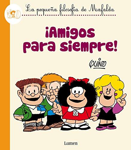 ¡Amigos para siempre! (La pequeña filosofía de Mafalda) (LUMEN GRÁFICA)