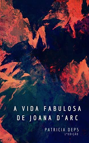 A vida fabulosa de Joana d'Arc (Portuguese Edition)