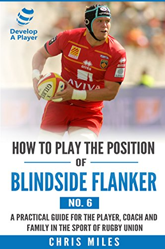 How to play the position of Blindside flanker (No. 6): A practical guide for the player, coach and family in the sport of rugby union (Develop A Player Rugby Union manuals) (English Edition)