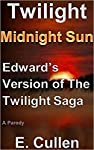 Celebrate the Tenth Anniversary of Twilight with                  Edward's version of the entire Twilight Saga!                                  Twilight Midnight Sun: Edward's Version of The Twilight Saga is a parody of Stephenie Meye...