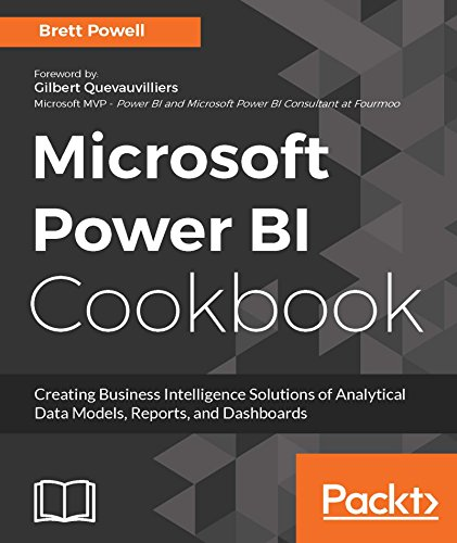 Microsoft Power BI Cookbook: Creating Business Intelligence Solutions of Analytical Data Models, Reports, and Dashboards (English Edition) por Brett Powell
