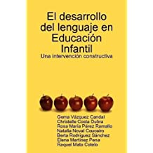 El Desarrollo Del Lenguaje En Educacion Infantil: Una Intervencion Constructiva