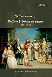 The 'Incumberances': British Women In India, 1615-1856