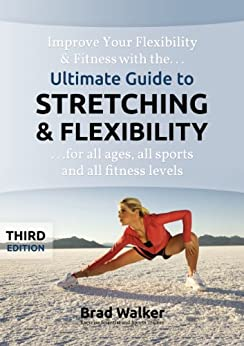 Ultimate Guide to Stretching & Flexibility by [Walker, Brad]