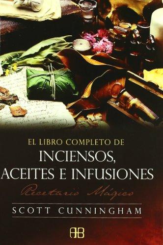 El libro completo de inciensos, aceites e infusiones : recetario mágico por Scott Cunningham