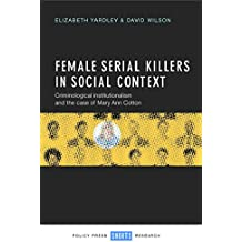 Female serial killers in social context: Criminological institutionalism and the case of Mary Ann Cotton