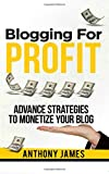 Blogging for Profit: Advanced Strategies to Monetize Your Blog