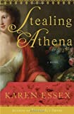 Stealing Athena by Karen Essex (2008-06-17)
