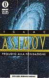 PRELUDIO ALLA FONDAZIONE,ASIMOV ISAAC