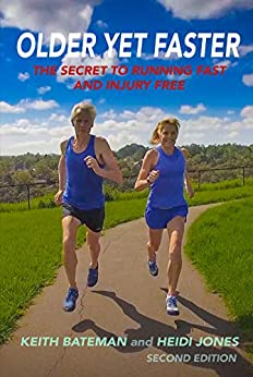 Older Yet Faster: The Secret to Running Fast and Injury Free (English Edition) di [Bateman, Keith, Jones, Heidi]