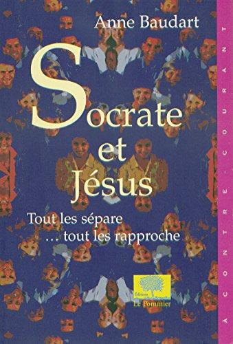 Socrate et Jésus. Tout les sépare... tout les rapproche (A contre-courant) par Anne Baudart