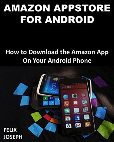 Amazon Appstore for Android: How to Download the Amazon App On Your Android Phone (English Edition)