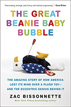 The Great Beanie Baby Bubble: Mass Delusion and the Dark Side of Cute di [Bissonnette, Zac]