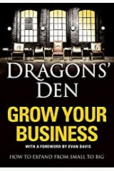 Dragons' Den: Grow Your Business: How to expand from small to big Paperback