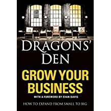 Dragons' Den: Grow Your Business: How to expand from small to big