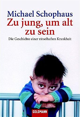 Zu jung, um alt zu sein: Die Geschichte einer rätselhaften Krankheit (Goldmann Sachbücher)
