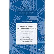 Fashion Brand Internationalization: Opportunities and Challenges (Palgrave Studies in Practice: Global Fashion Brand Management)