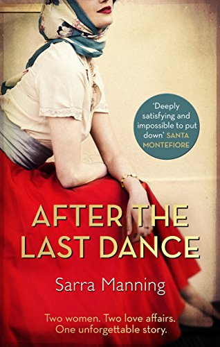 After the Last Dance: Two women. Two love affairs. One unforgettable story par Sarra Manning