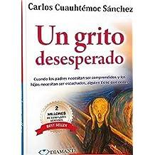 Un grito desesperado (Spanish Edition) by Carlos Cuauhtemoc (2011-08-01)
