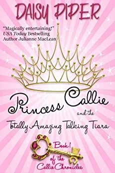 Princess Callie and the Totally Amazing Talking Tiara (The Callie Chronicles Book 1) (English Edition) von [Piper, Daisy]