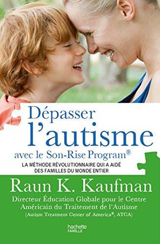 Dépasser l'autisme avec la méthode Son-Rise par Raun K. Kaufman