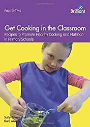 Get Cooking in the Classroom - Recipes to Promote Healthy Cooking and Nutrition in Primary Schools by Sally Brown (2014-08-29)