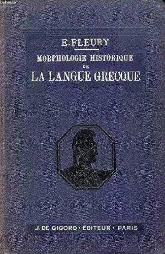 Morphologie historique de la langue Grecque à l' usage des Candidats à La Licence ès Lettres et à l' agrégation de grammaire.