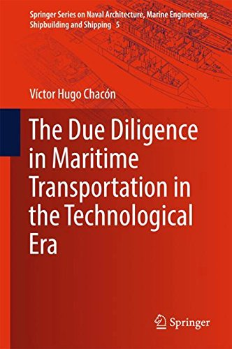 The Due Diligence in Maritime Transportation in the Technological Era (Springer Series on Naval Architecture, Marine Engineering, Shipbuilding and Shipping, Band 5)