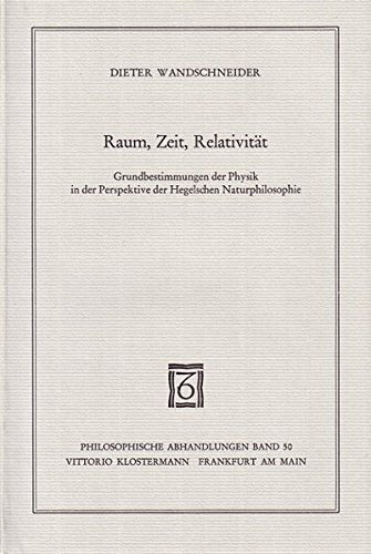 Raum, Zeit, Relativität: Grundbestimmungen der Physik in der Perspektive der Hegelschen Naturphilosophie (Philosophische Abhandlungen)