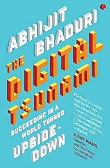 The Digital Tsunami: Succeeding in a World Turned Upside-down by [Bhaduri, Abhijit]