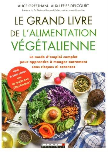 Le grand livre de l'alimentation végétalienne : Le mode d'emploi complet pour apprendre à manger autrement sans risques ni carences par Alice Greetham