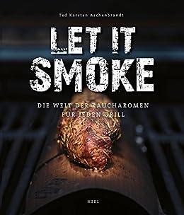 Let it smoke: Die Welt der Raucharomen für jeden Grill von [Aschenbrandt, Ted Karsten]