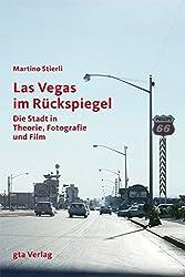 Las Vegas im Rückspiegel: Die Stadt in Theorie, Fotografie und Film