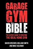 Garage Gym Bible: The Expert Guide to Creating The Ideal Home Gym