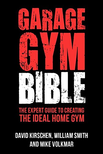 Garage Gym Bible: The Expert Guide to Creating the Ideal Home Gym por William Smith