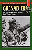 Grenadiers: The Story of Waffen Ss General Kurt Panzer Meyer (Stackpole Military History Series)