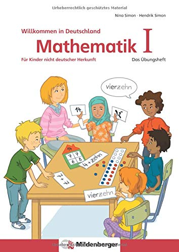 Mathematik für Kinder nicht deutscher Herkunft I: Das Übungsheft - Willkommen in Deutschland