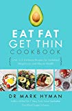 The Eat Fat Get Thin Cookbook: Over 175 Delicious Recipes for Sustained Weight Loss and Vibrant Health