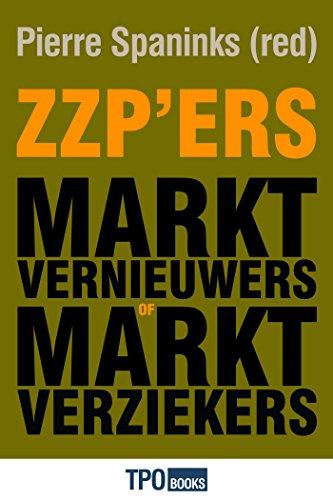 Zzp\'ers: marktvernieuwers of marktverziekers? (Dutch Edition)