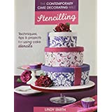 The Contemporary Cake Decorating Bible - Stencilling: Techniques, Tips and Projects for Using Cake Stencils by Lindy Smith (2013-10-29)