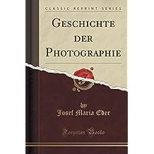 Geschichte der Photographie (Classic Reprint)