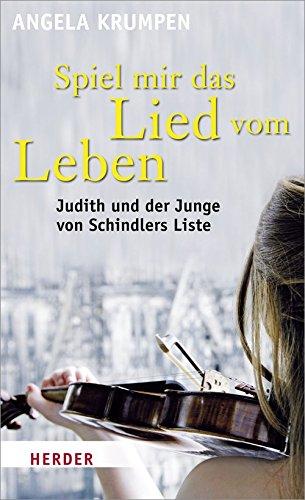 Spiel mir das Lied vom Leben: Judith und der Junge von Schindlers Liste