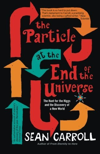 The Particle at the End of the Universe: The Hunt for the Higgs and the Discovery of a New World by Carroll, Sean (May 2, 2013) Paperback