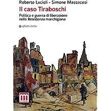 Il caso Tiraboschi. Politica e guerra di liberazione nella Resistenza marchigiana
