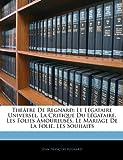 Telecharger Livres Theatre de Regnard Le Legataire Universel La Critique Du Legataire Les Folies Amoureuses Le Mariage de La Folie Les Souhaits (PDF,EPUB,MOBI) gratuits en Francaise