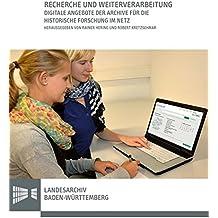 Recherche Und Weiterverarbeitung: Beitrage Einer Sektion Auf Dem 51. Deutschen Historikertag 2016 in Hamburg (Sonderveroffentlichungen Des Landesarchivs Baden-Wurttemberg)