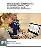 Recherche und Weiterverarbeitung: Beiträge einer Sektion auf dem 51. Deutschen Historikertag 2016 in Hamburg (Sonderveröffentlichungen des Landesarchivs Baden-Württemberg)