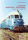 La ferrovia Mantova-Peschiera. 13 maggio 1934-30 aprile 1967. Ediz. illustrata